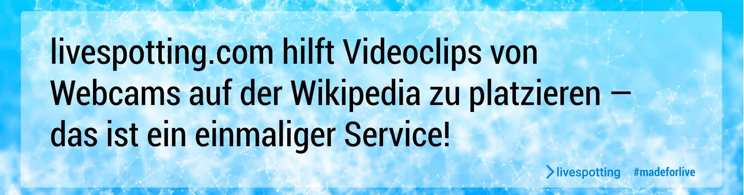 livespotting hilft als einziger Webcam Dienstleister für Videohosting Webcms auf der Wikipedia zu platzieren.