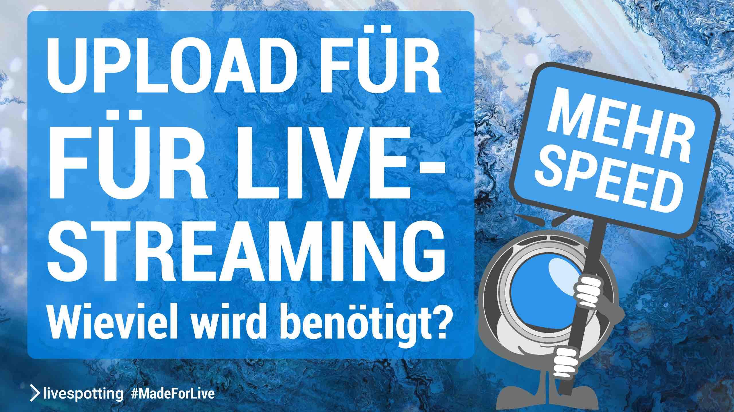 Wie viel Upload-Geschwindigkeit wird für Live-Streaming benötigt?