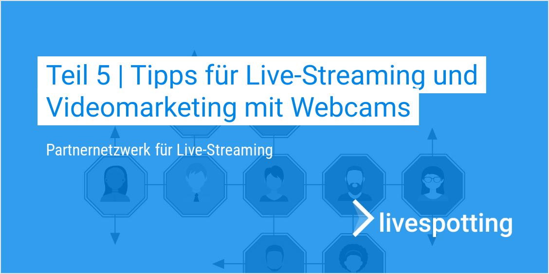 Teil 5 | Tipps für Live-Streaming und Videomarketing mit Webcams