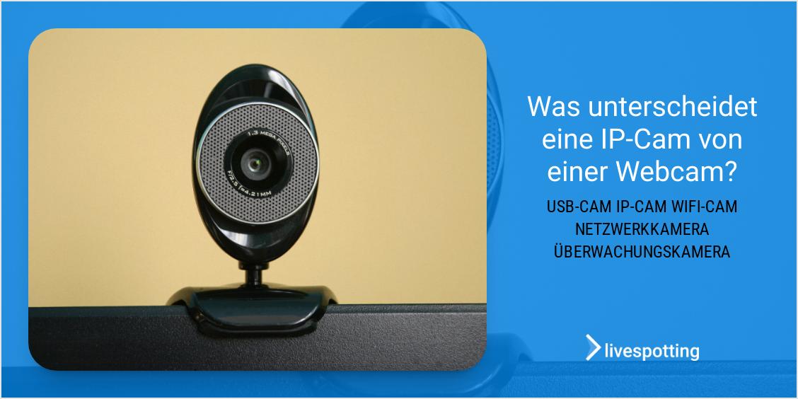 Was unterscheidet eine IP-Cam von einer Webcam?