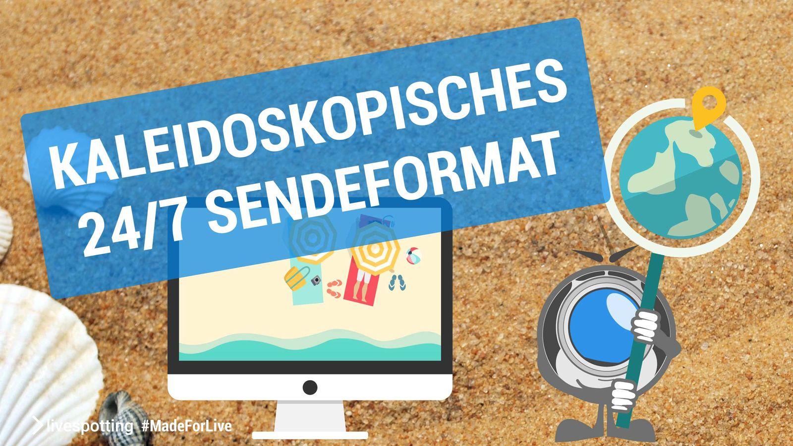 Kaleidoskopisches 24/7 Sendeformat mit echten Live-Streams