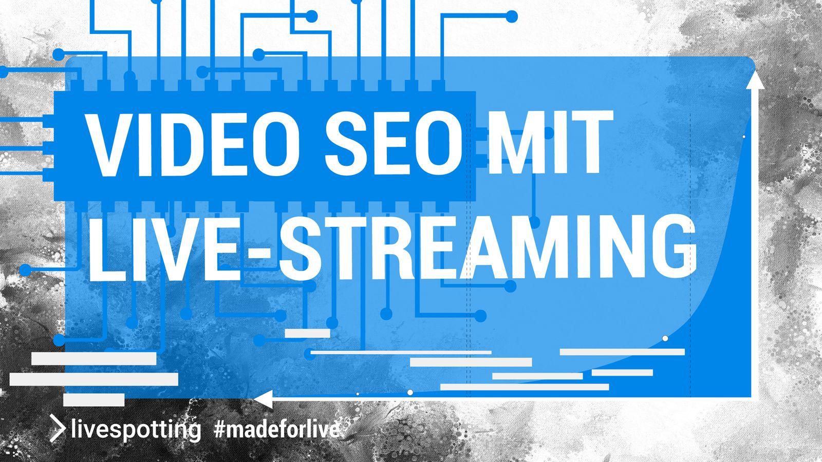 Video SEO mit Live-Streaming : Was Sie wissen sollten
