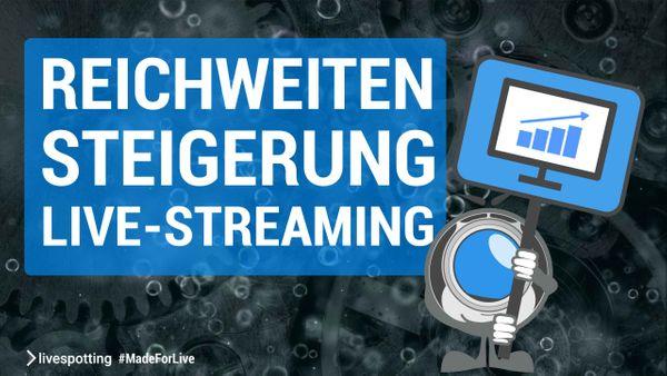 Steigern Sie die Reichweite mit Live-Streaming!
