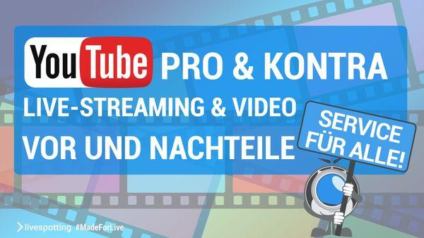 Was spricht für und gegen den Einsatz von YouTube als kostenlosem Live-Streaming Partner?