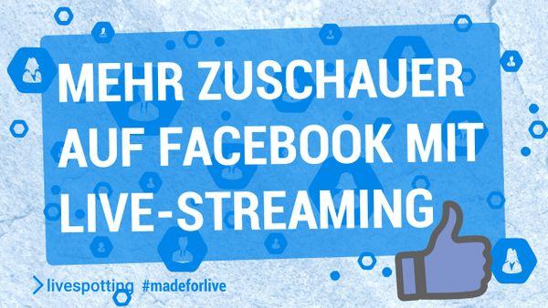 Mit Multi-Live-Streaming und ein paar einfachen Tricks, die Reichweite von Social Media Kampagnen auf Facebook ausbauen.